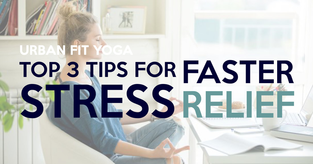 TOP 3 TIPS FOR FASTER STRESS-RELIEF