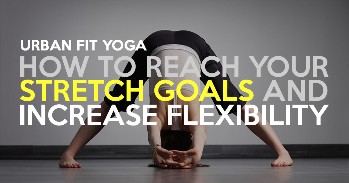 How To Reach Your Stretch Goals And Increase Flexibility