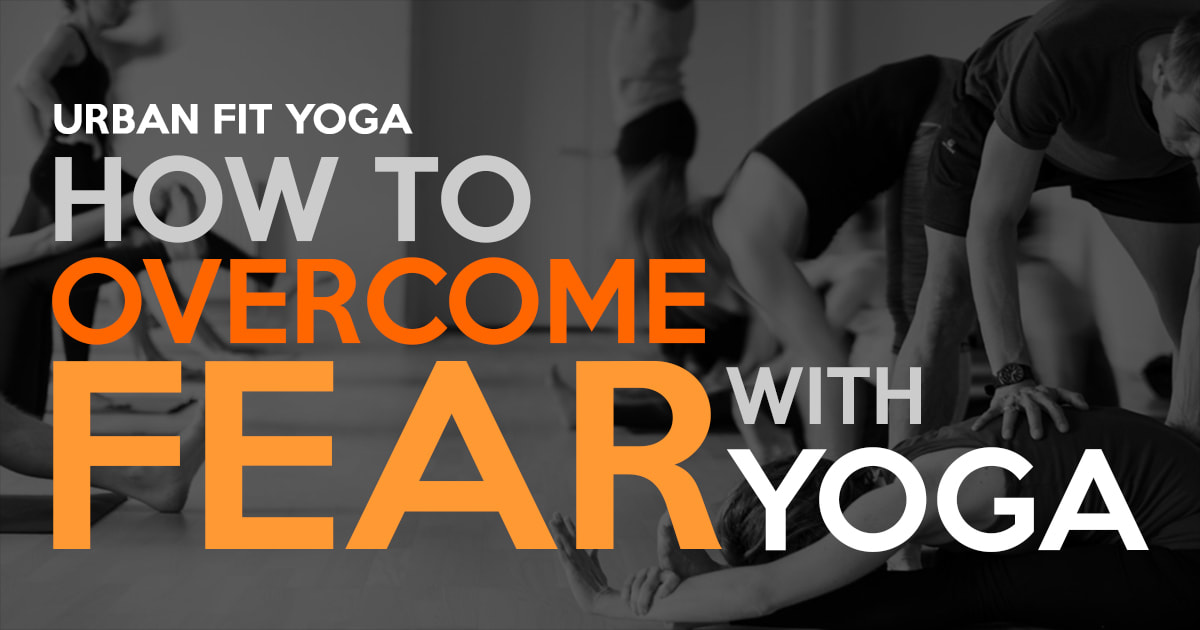 how to overcome fear with yoga
